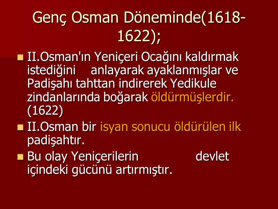 Genç Osman Döneminde(1618-1622);