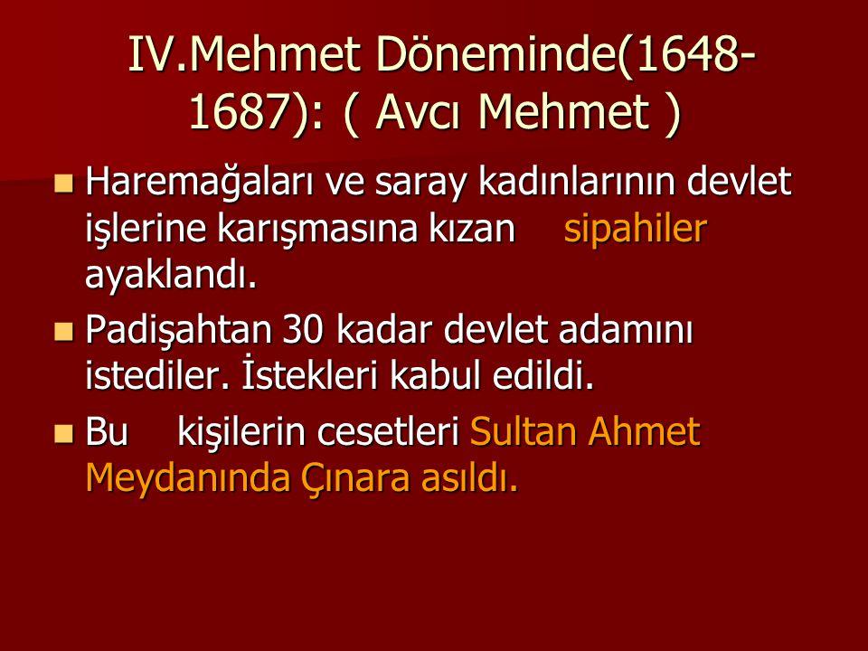 IV.Mehmet Döneminde(1648-1687): ( Avcı Mehmet )