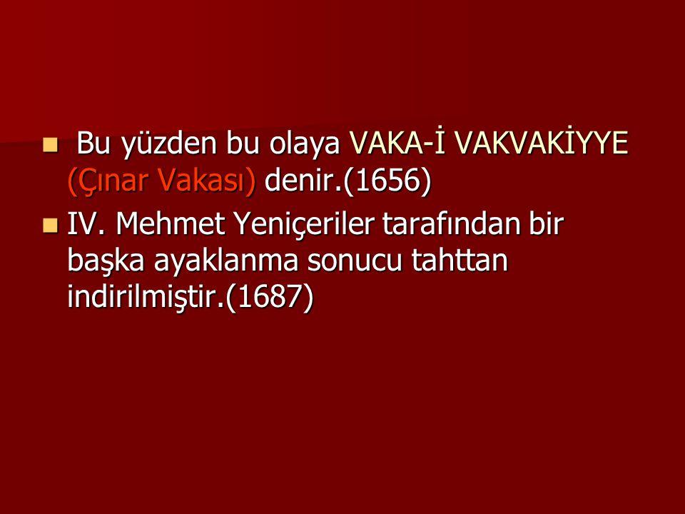Bu yüzden bu olaya VAKA-İ VAKVAKİYYE (Çınar Vakası) denir.(1656)