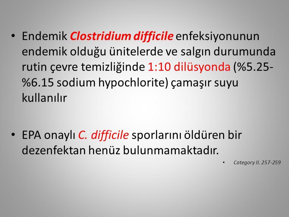 Endemik Clostridium difficile enfeksiyonunun endemik olduğu ünitelerde ve salgın durumunda rutin çevre temizliğinde 1:10 dilüsyonda (%5.25-%6.15 sodium hypochlorite) çamaşır suyu kullanılır