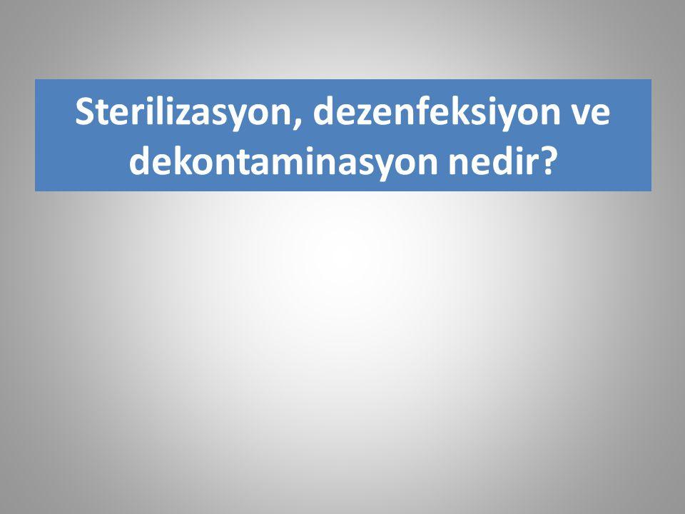 Sterilizasyon, dezenfeksiyon ve dekontaminasyon nedir