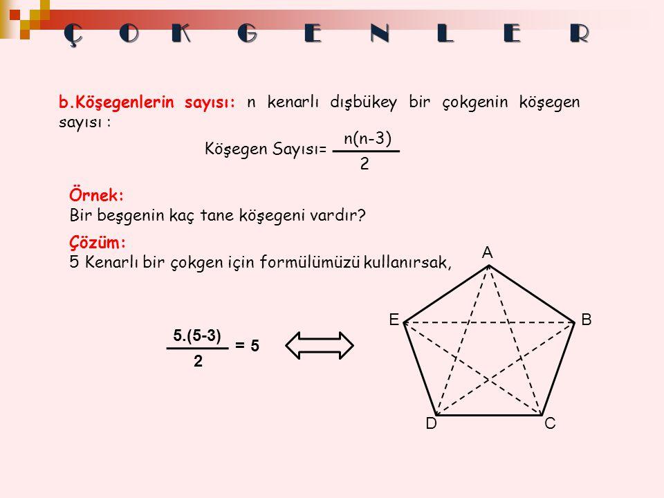 Ç O K G E N L E R b.Köşegenlerin sayısı: n kenarlı dışbükey bir çokgenin köşegen sayısı : n(n-3)