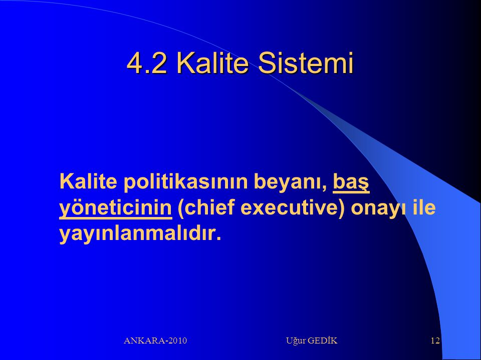 4.2 Kalite Sistemi Kalite politikasının beyanı, baş yöneticinin (chief executive) onayı ile yayınlanmalıdır.