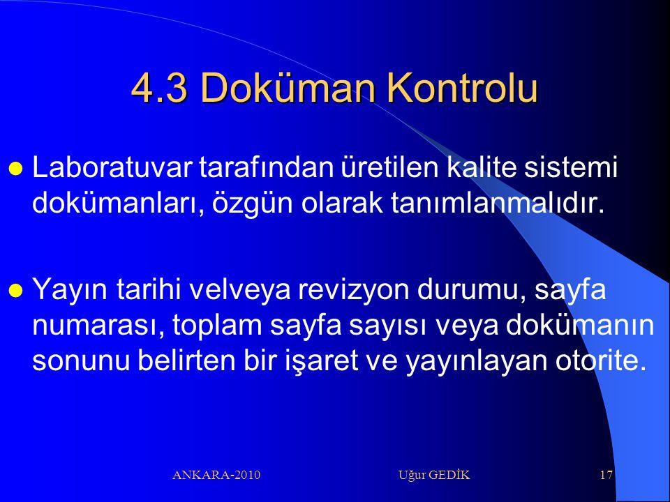 4.3 Doküman Kontrolu Laboratuvar tarafından üretilen kalite sistemi dokümanları, özgün olarak tanımlanmalıdır.