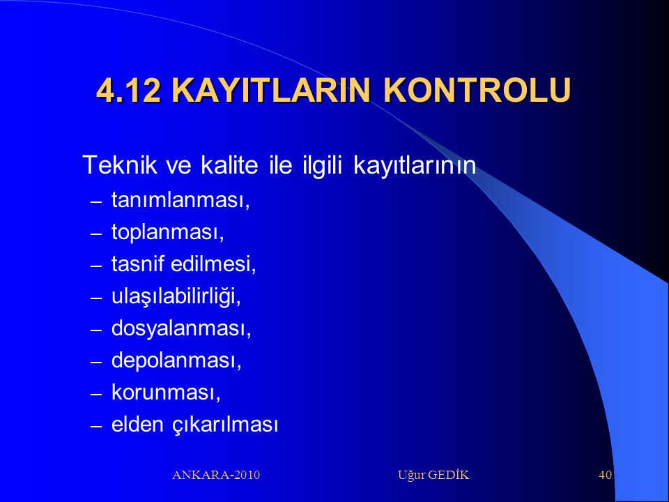 4.12 KAYITLARIN KONTROLU Teknik ve kalite ile ilgili kayıtlarının