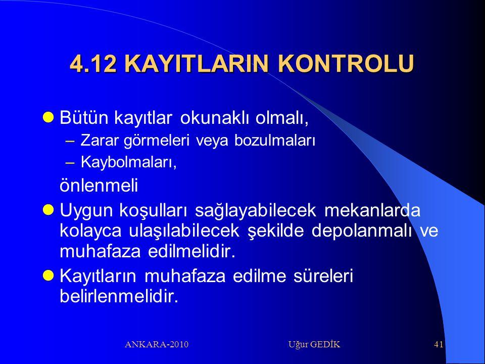 4.12 KAYITLARIN KONTROLU Bütün kayıtlar okunaklı olmalı, önlenmeli