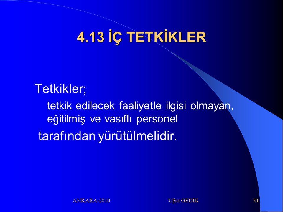 4.13 İÇ TETKİKLER Tetkikler; tarafından yürütülmelidir.