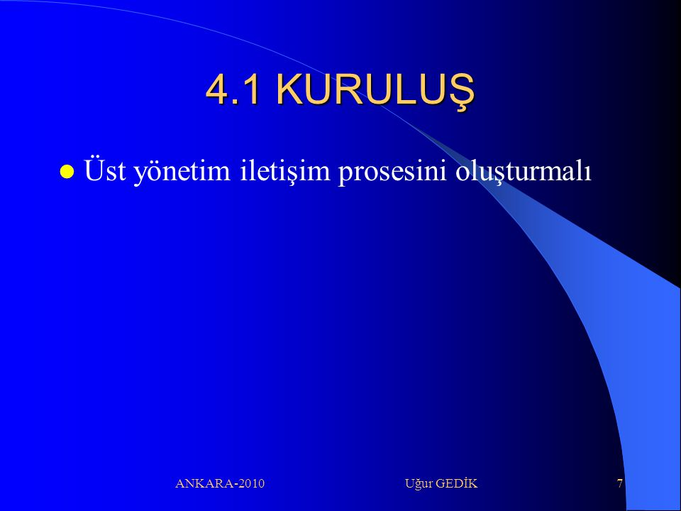 4.1 KURULUŞ Üst yönetim iletişim prosesini oluşturmalı
