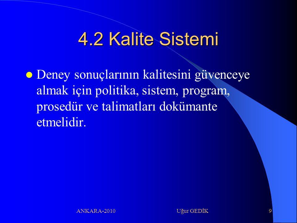 4.2 Kalite Sistemi Deney sonuçlarının kalitesini güvenceye almak için politika, sistem, program, prosedür ve talimatları dokümante etmelidir.