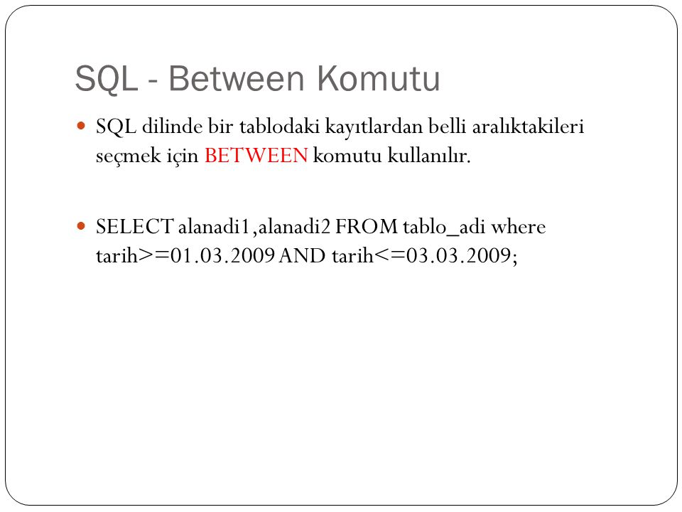 SQL - Between Komutu SQL dilinde bir tablodaki kayıtlardan belli aralıktakileri seçmek için BETWEEN komutu kullanılır.