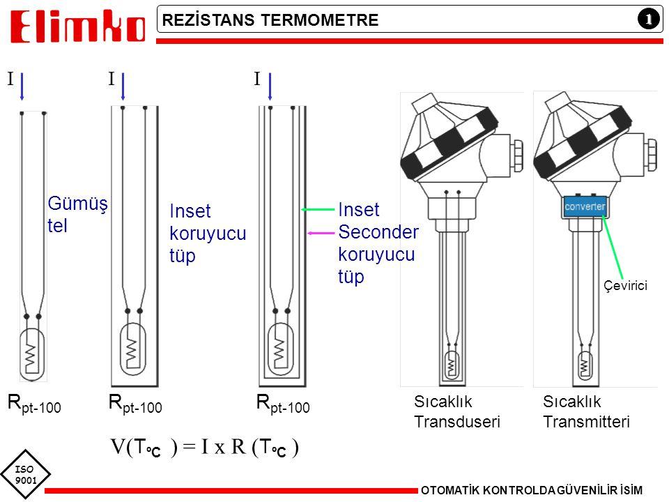 V(TºC ) = I x R (TºC ) I I I Rpt-100 Rpt-100 Rpt-100 Gümüş tel