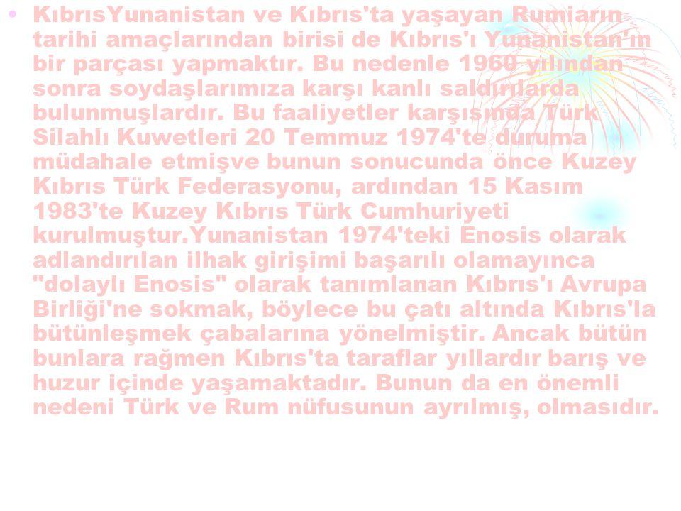 KıbrısYunanistan ve Kıbrıs ta yaşayan Rumiarın tarihi amaçlarından birisi de Kıbrıs ı Yunanistan ın bir parçası yapmaktır.