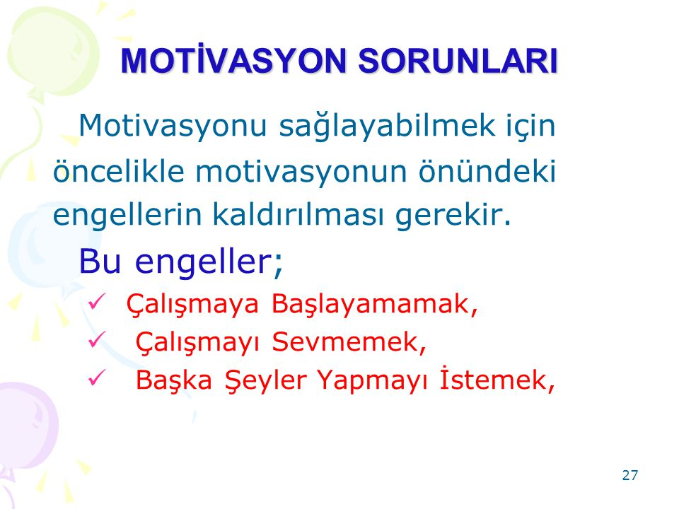 MOTİVASYON SORUNLARI Bu engeller; Motivasyonu sağlayabilmek için