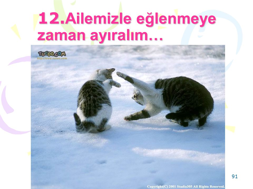 12.Ailemizle eğlenmeye zaman ayıralım…