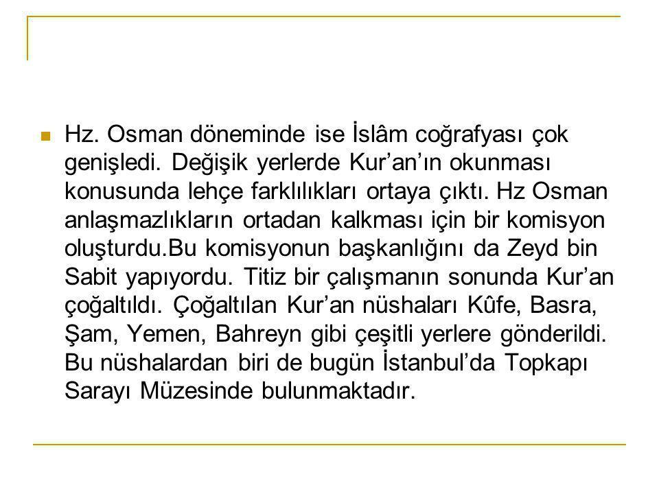 Hz. Osman döneminde ise İslâm coğrafyası çok genişledi