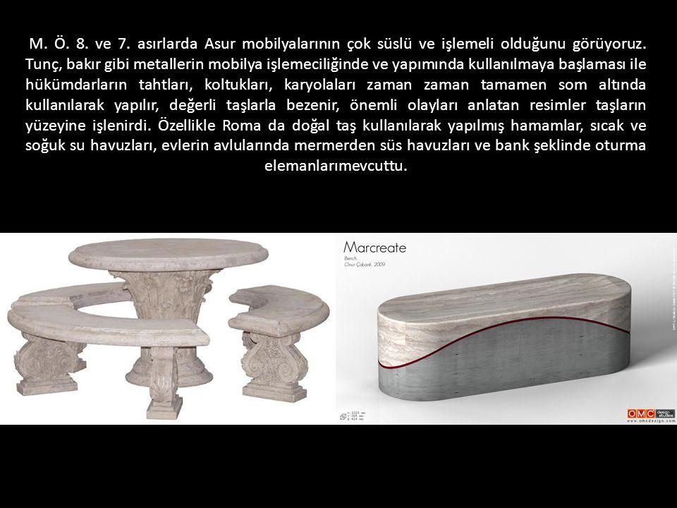 M. Ö. 8. ve 7. asırlarda Asur mobilyalarının çok süslü ve işlemeli olduğunu görüyoruz.