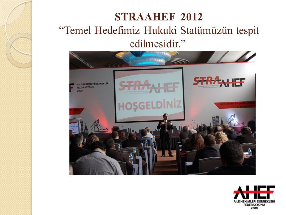STRAAHEF 2012 Temel Hedefimiz Hukuki Statümüzün tespit edilmesidir.