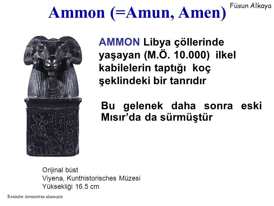 Ammon (=Amun, Amen) Füsun Alkaya. AMMON Libya çöllerinde yaşayan (M.Ö. 10.000) ilkel kabilelerin taptığı koç şeklindeki bir tanrıdır.