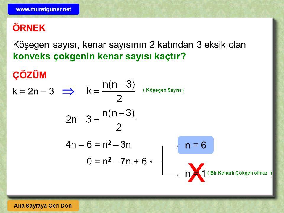 www.muratguner.net ÖRNEK. Köşegen sayısı, kenar sayısının 2 katından 3 eksik olan konveks çokgenin kenar sayısı kaçtır