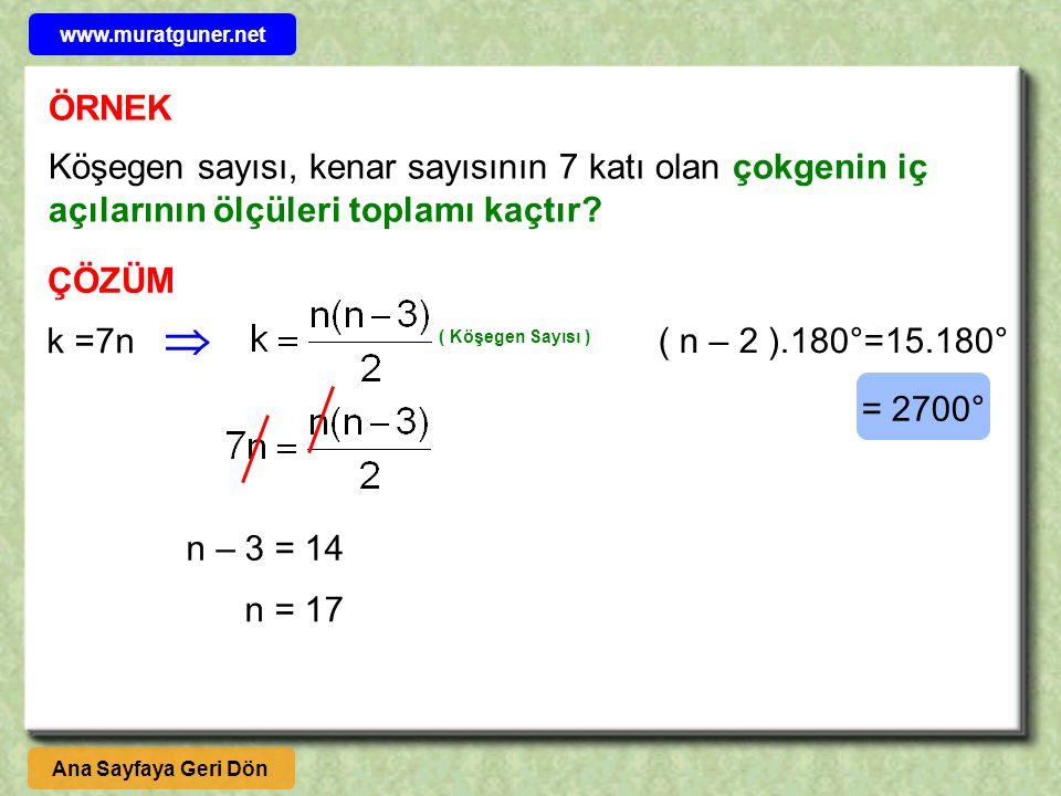 www.muratguner.net ÖRNEK. Köşegen sayısı, kenar sayısının 7 katı olan çokgenin iç açılarının ölçüleri toplamı kaçtır