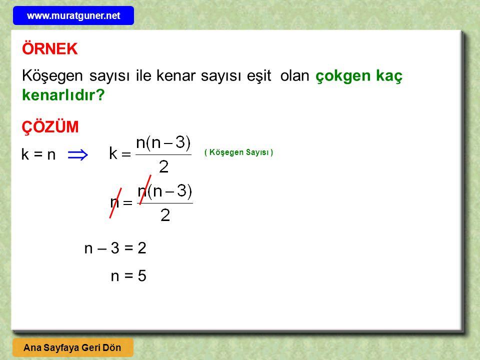 www.muratguner.net ÖRNEK. Köşegen sayısı ile kenar sayısı eşit olan çokgen kaç kenarlıdır ÇÖZÜM.