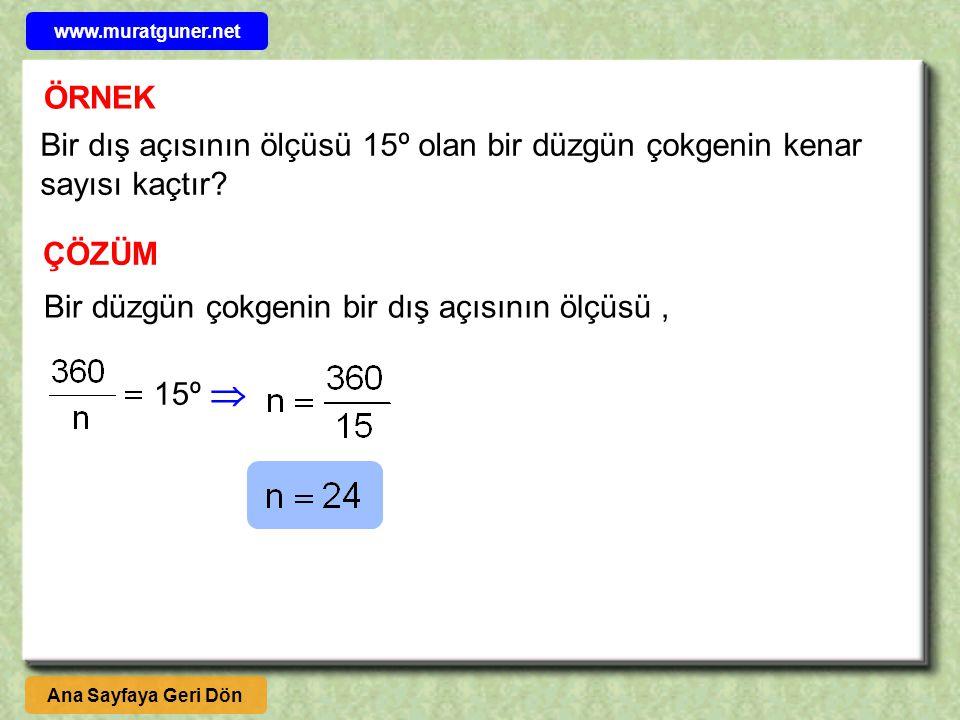 www.muratguner.net ÖRNEK. Bir dış açısının ölçüsü 15º olan bir düzgün çokgenin kenar sayısı kaçtır