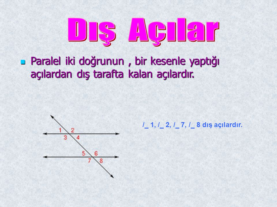 Dış Açılar Paralel iki doğrunun , bir kesenle yaptığı açılardan dış tarafta kalan açılardır.