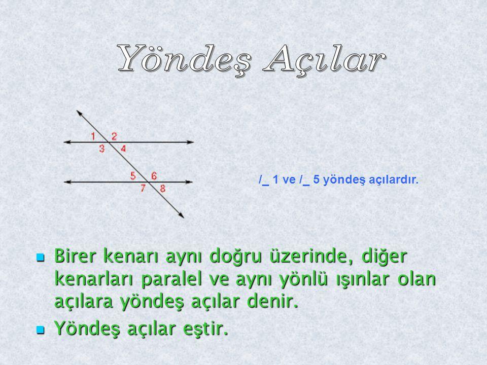 Yöndeş Açılar /_ 1 ve /_ 5 yöndeş açılardır.