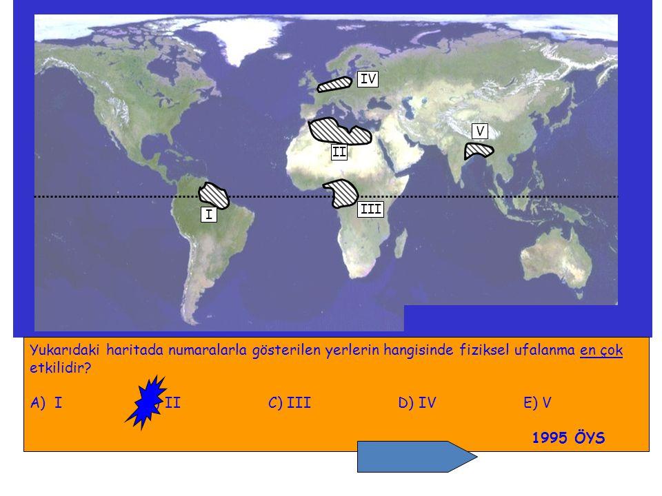 IV V. II. III. I. Yukarıdaki haritada numaralarla gösterilen yerlerin hangisinde fiziksel ufalanma en çok.