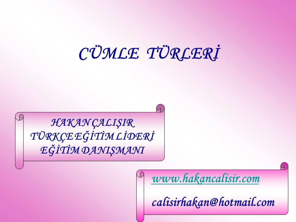 CÜMLE TÜRLERİ www.hakancalisir.com calisirhakan@hotmail.com