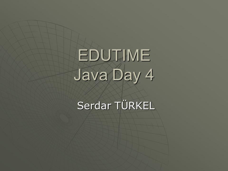 EDUTIME Java Day 4 Serdar TÜRKEL