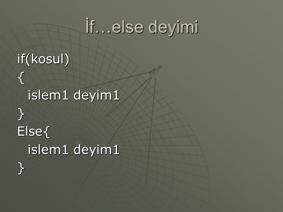 İf…else deyimi if(kosul) { islem1 deyim1 } Else{