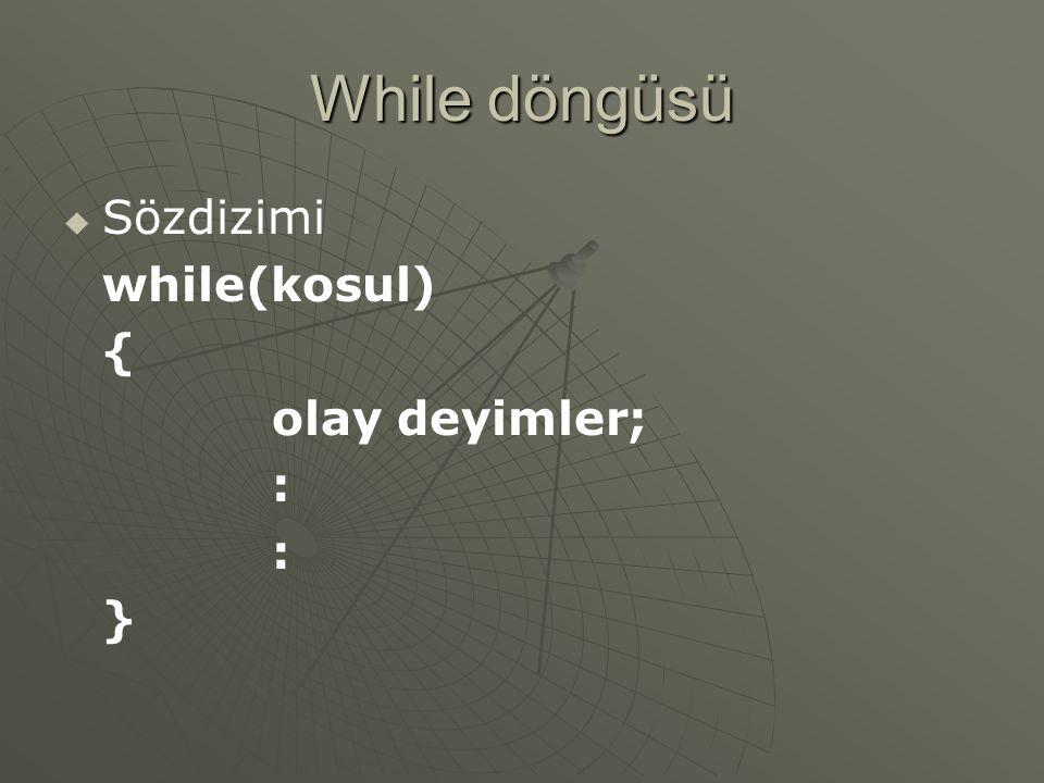 While döngüsü Sözdizimi while(kosul) { olay deyimler; : }