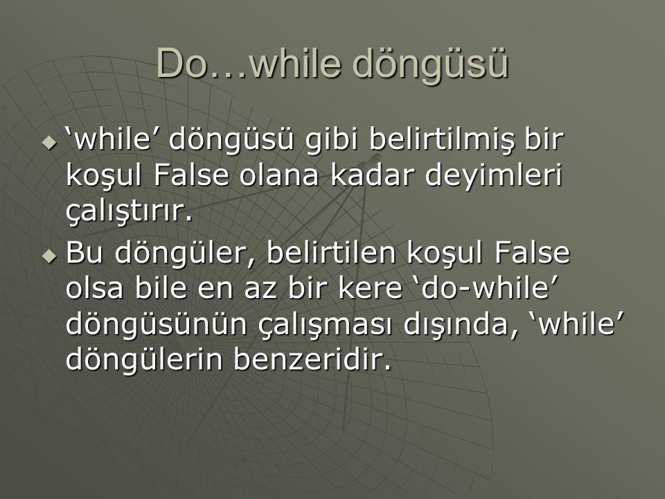 Do…while döngüsü 'while' döngüsü gibi belirtilmiş bir koşul False olana kadar deyimleri çalıştırır.