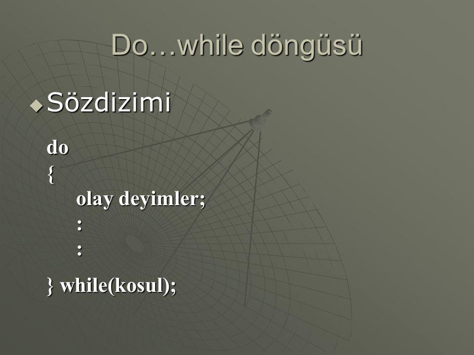 Do…while döngüsü Sözdizimi do { olay deyimler; : } while(kosul);