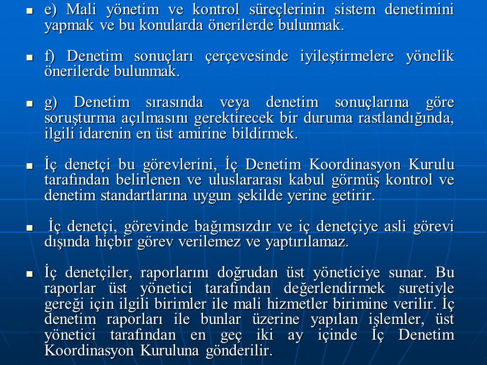 e) Mali yönetim ve kontrol süreçlerinin sistem denetimini yapmak ve bu konularda önerilerde bulunmak.