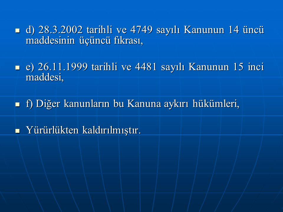 d) 28.3.2002 tarihli ve 4749 sayılı Kanunun 14 üncü maddesinin üçüncü fıkrası,