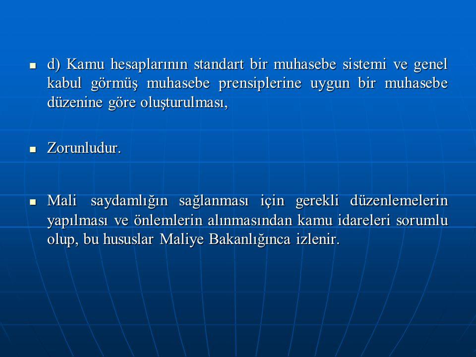 d) Kamu hesaplarının standart bir muhasebe sistemi ve genel kabul görmüş muhasebe prensiplerine uygun bir muhasebe düzenine göre oluşturulması,