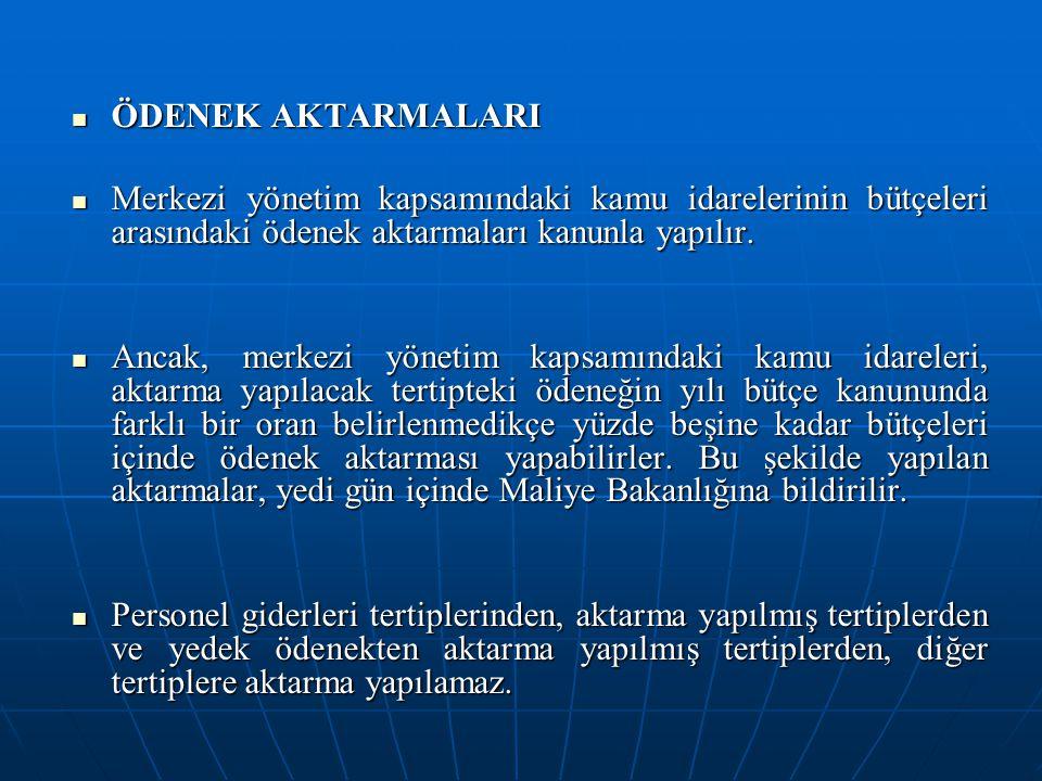 ÖDENEK AKTARMALARI Merkezi yönetim kapsamındaki kamu idarelerinin bütçeleri arasındaki ödenek aktarmaları kanunla yapılır.
