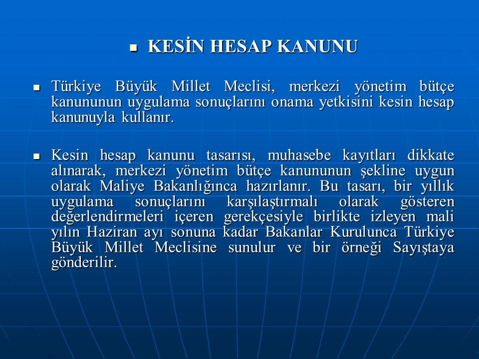 KESİN HESAP KANUNU Türkiye Büyük Millet Meclisi, merkezi yönetim bütçe kanununun uygulama sonuçlarını onama yetkisini kesin hesap kanunuyla kullanır.