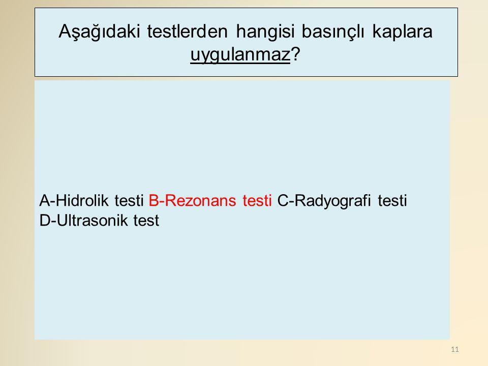 Aşağıdaki testlerden hangisi basınçlı kaplara uygulanmaz