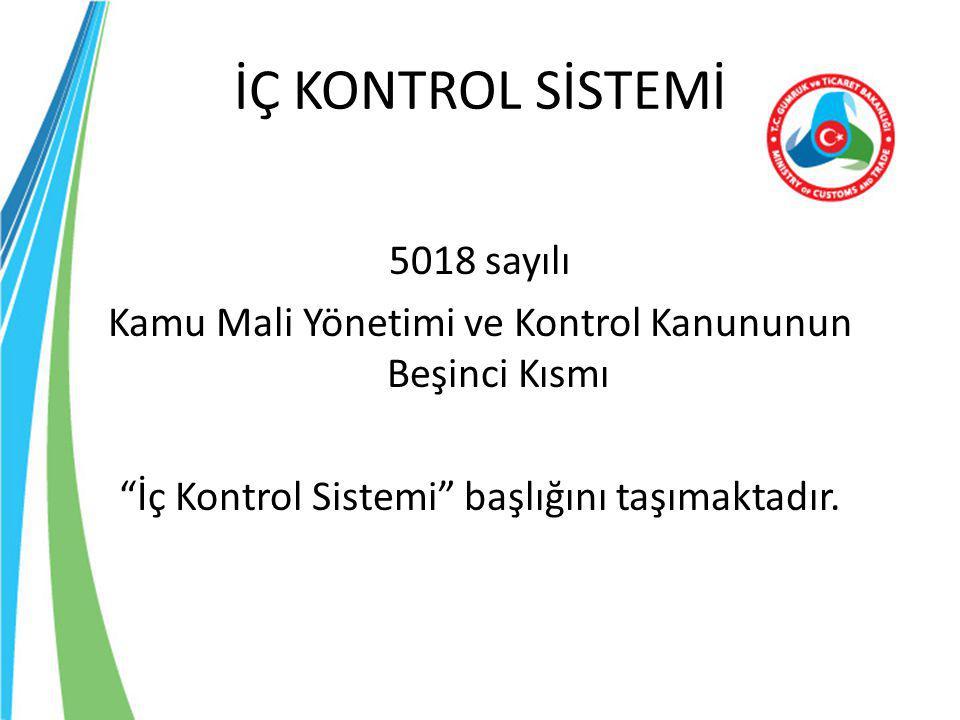 İÇ KONTROL SİSTEMİ 5018 sayılı Kamu Mali Yönetimi ve Kontrol Kanununun Beşinci Kısmı İç Kontrol Sistemi başlığını taşımaktadır.