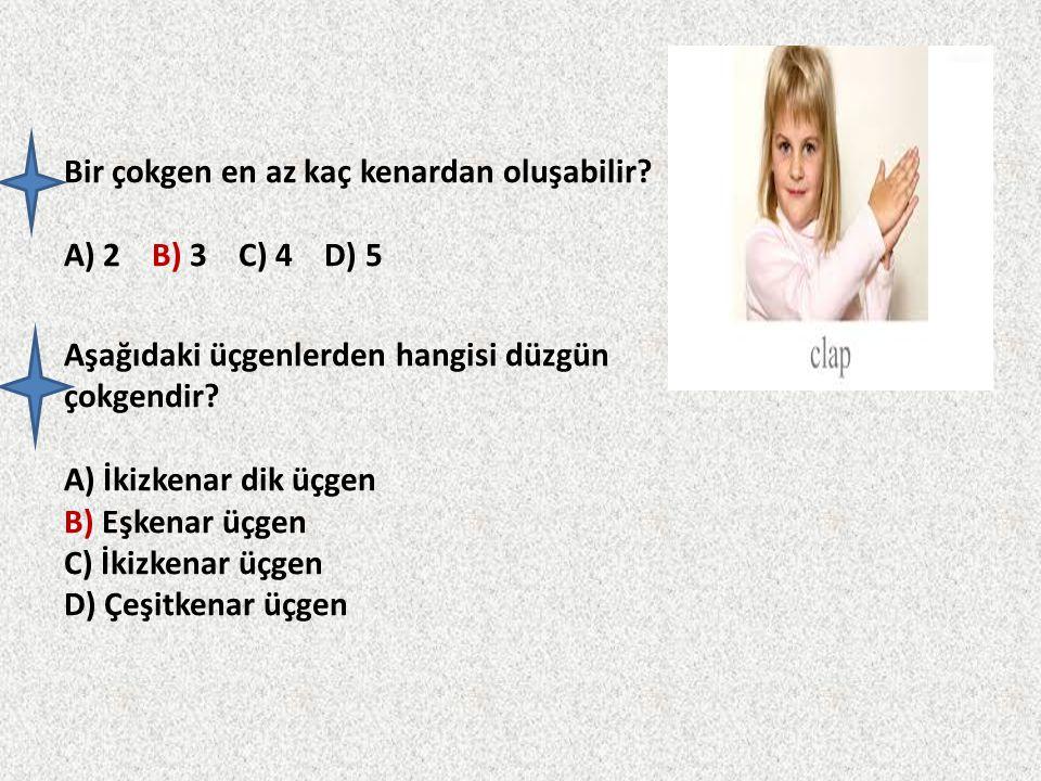 Bir çokgen en az kaç kenardan oluşabilir A) 2 B) 3 C) 4 D) 5