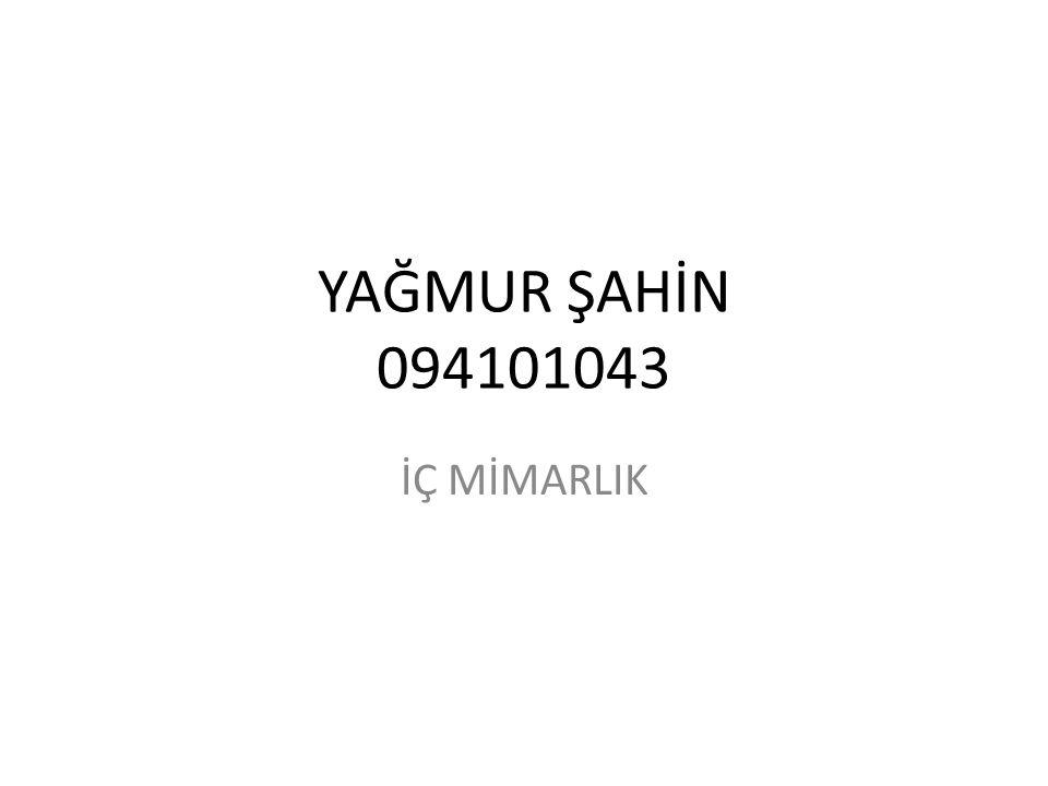 YAĞMUR ŞAHİN 094101043 İÇ MİMARLIK
