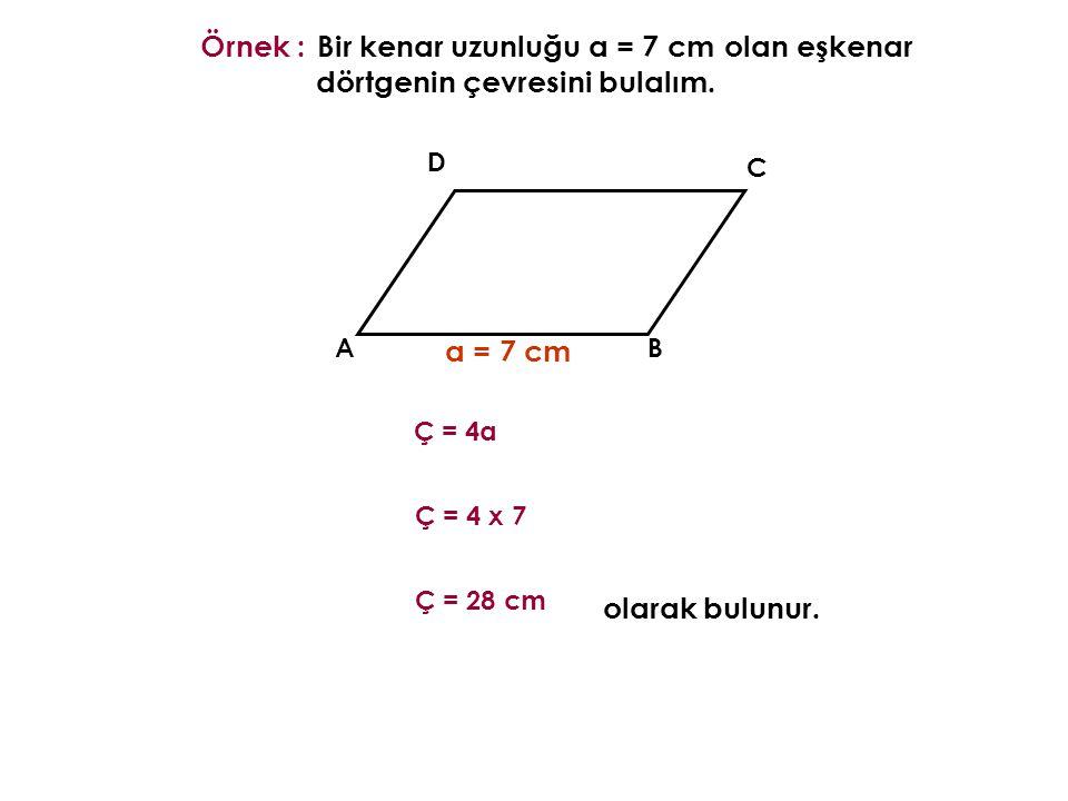 olan eşkenar dörtgenin çevresini bulalım. Bir kenar uzunluğu a = 7 cm