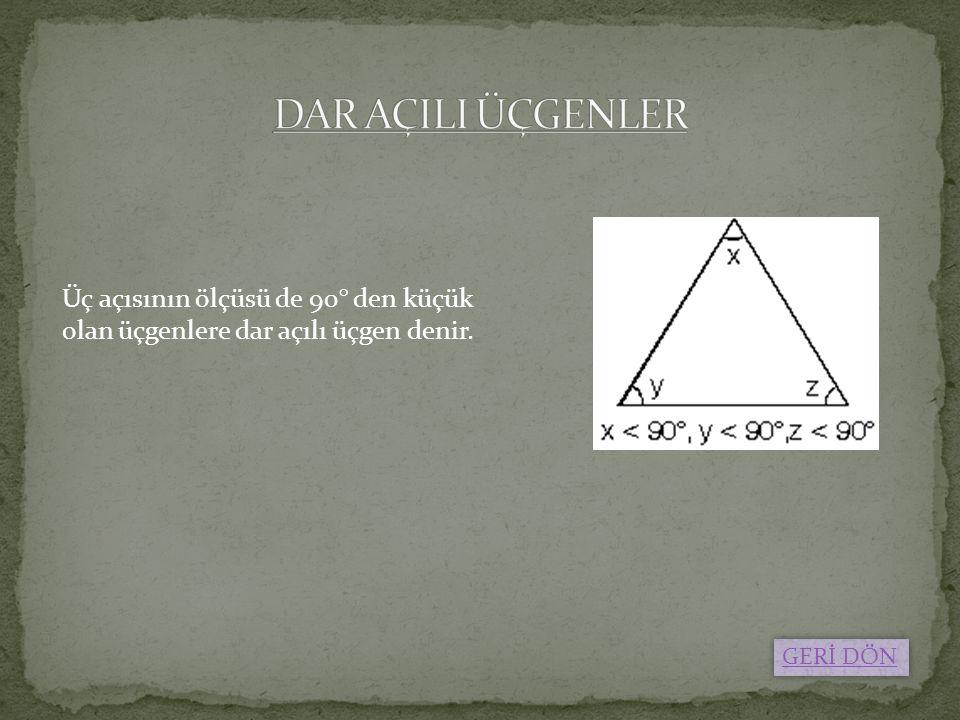 DAR AÇILI ÜÇGENLER Üç açısının ölçüsü de 90° den küçük olan üçgenlere dar açılı üçgen denir.