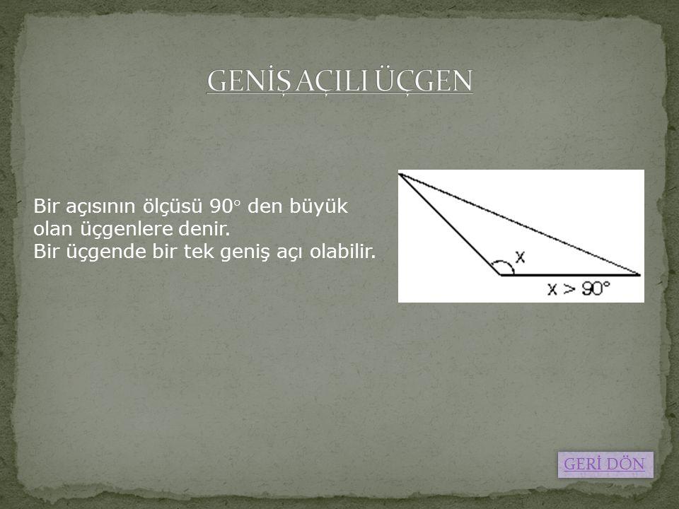 GENİŞ AÇILI ÜÇGEN Bir açısının ölçüsü 90° den büyük olan üçgenlere denir. Bir üçgende bir tek geniş açı olabilir.