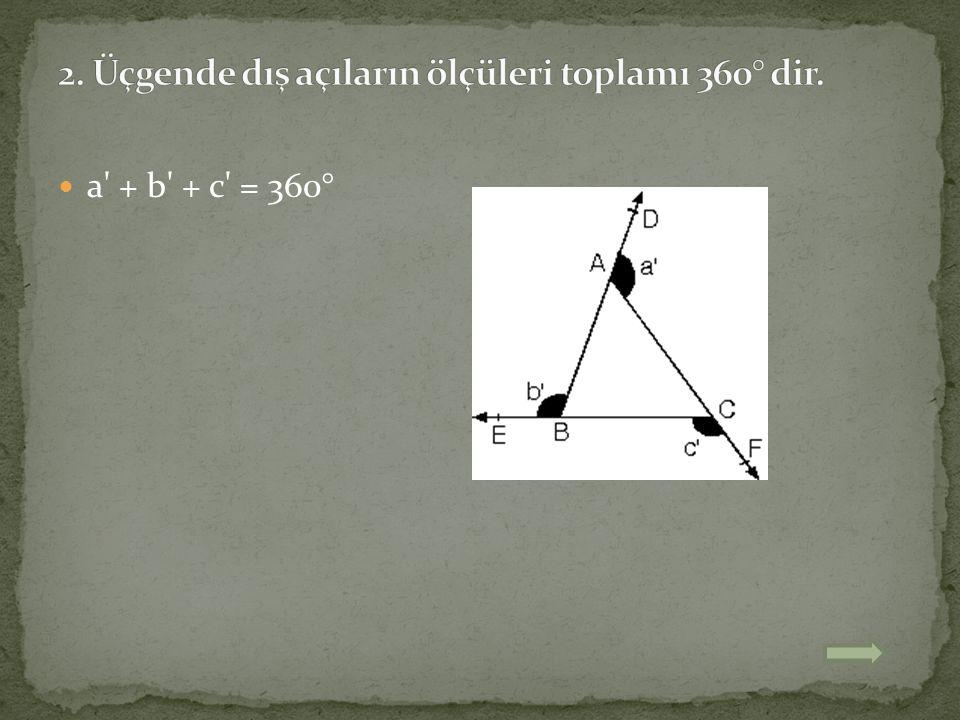 2. Üçgende dış açıların ölçüleri toplamı 360° dir.