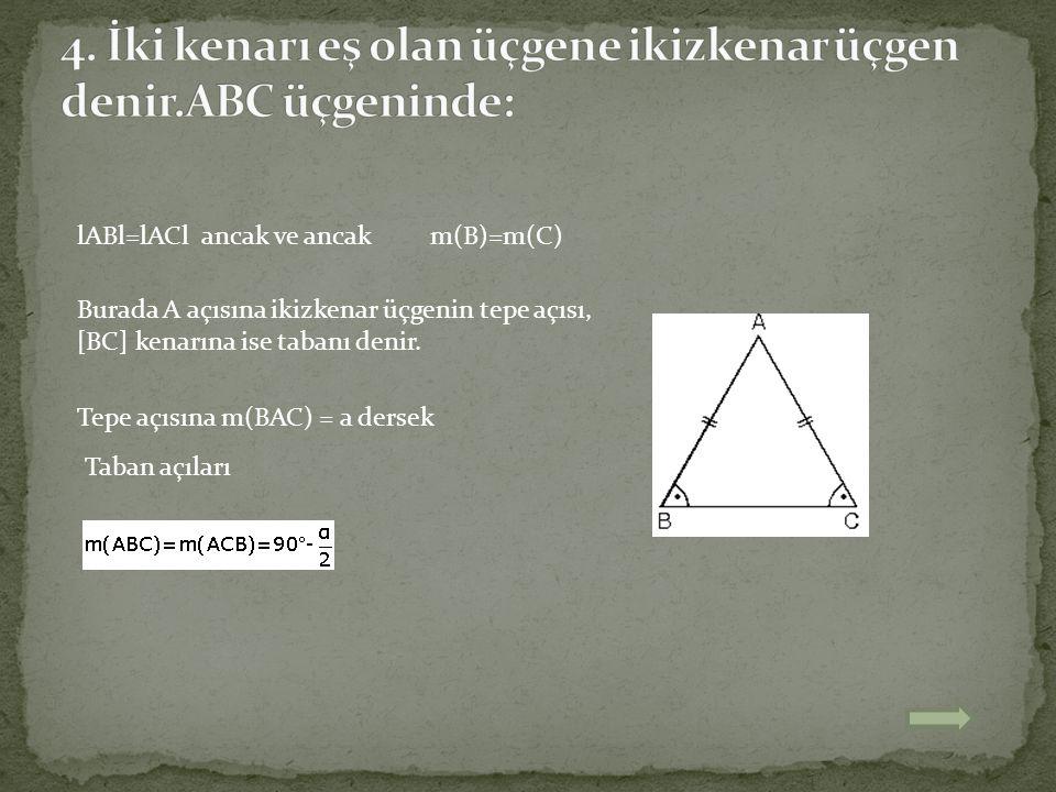4. İki kenarı eş olan üçgene ikizkenar üçgen denir.ABC üçgeninde: