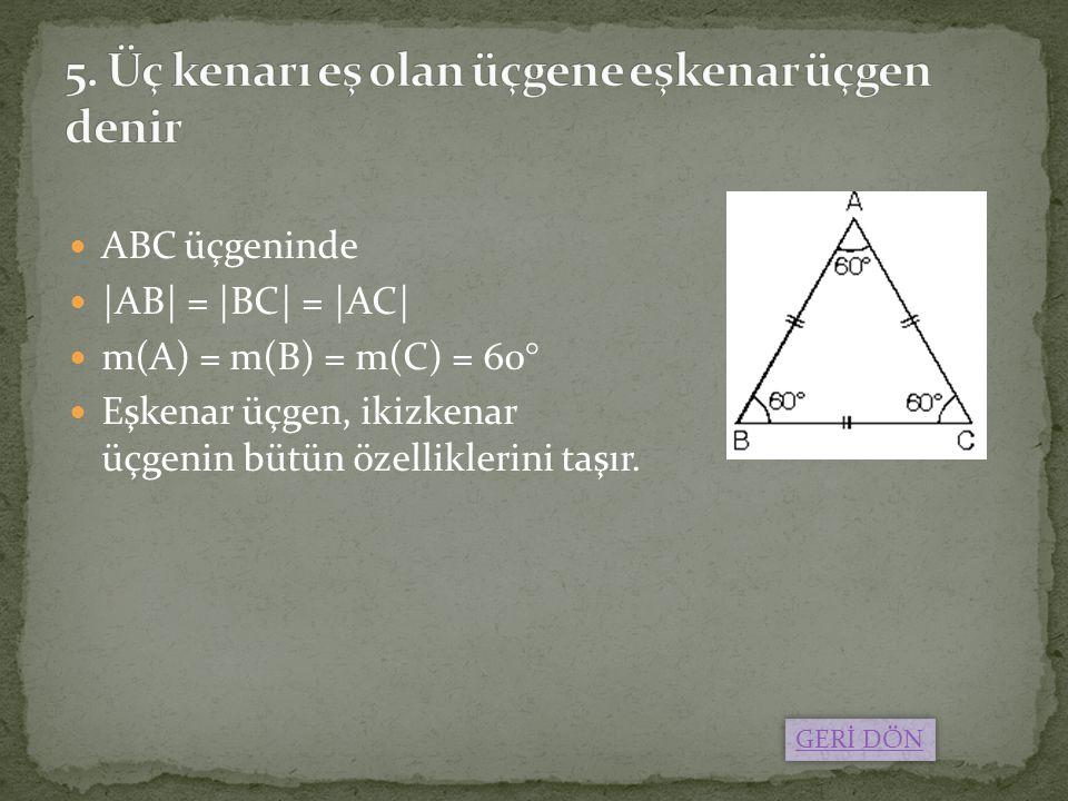 5. Üç kenarı eş olan üçgene eşkenar üçgen denir